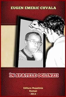În spatele oglinzii de Eugen Emeric Chvala, Editura Muşatinia 2013